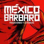 """Reseña de los cortometrajes """"México Bárbaro"""""""