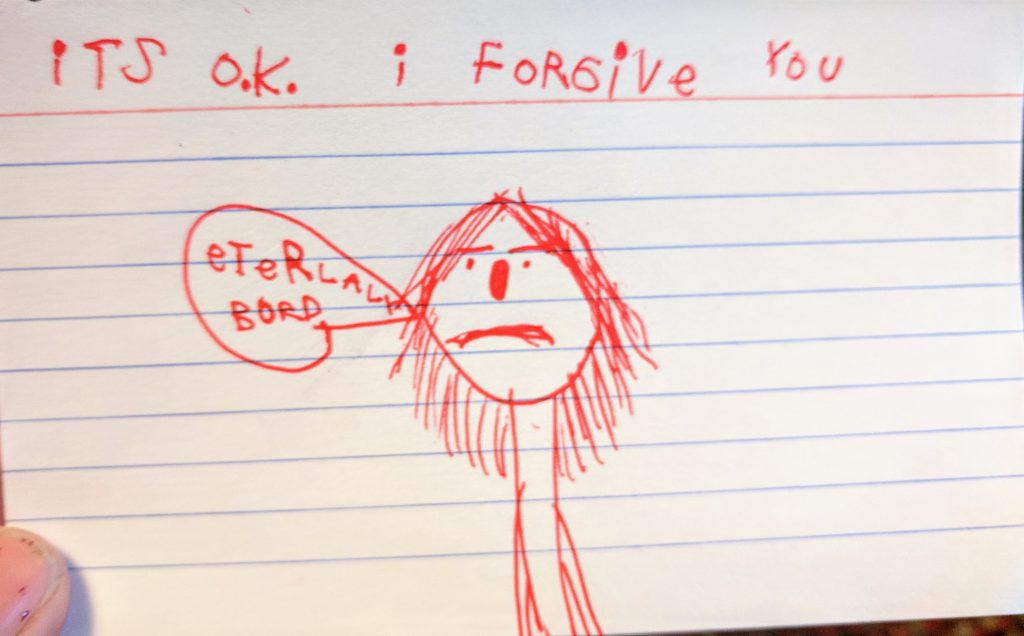 """Hand drawn comic that says """"it's okay, I forgive you"""" and also """"eternally bored"""""""