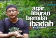 Video : Agar Liburan Bernilai Ibadah