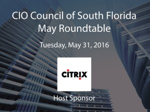 CIO Only Roundtable: Innovation in IT: What you can do now and what's coming with Chris Fleck - May 31 @ Citrix Systems Inc. Ft. Lauderdale | Fort Lauderdale | Florida | United States