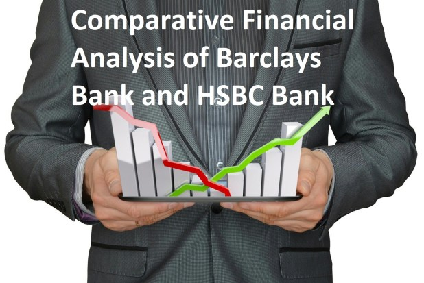 Comparative Financial Analysis of Barclays Bank and HSBC Bank