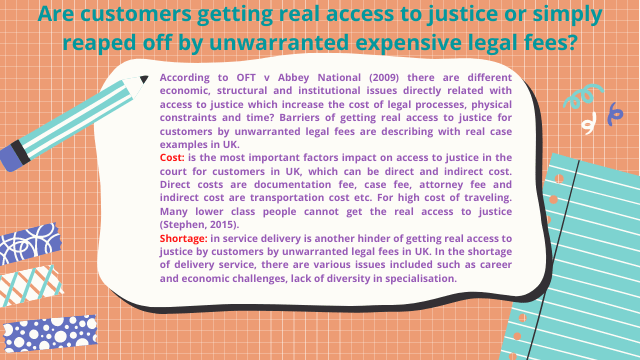 Are customers getting real access to justice or simply reaped off by unwarranted expensive legal fees