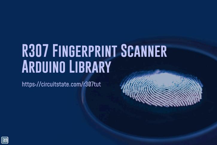 R307-Fingerprint-Scanner-Arduino-Library-Feature-Image-1_1