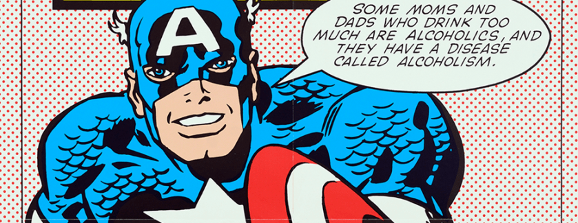 Captain America says Some moms and dads who drink too much are alcoholics, and they have a disease called alcoholism.