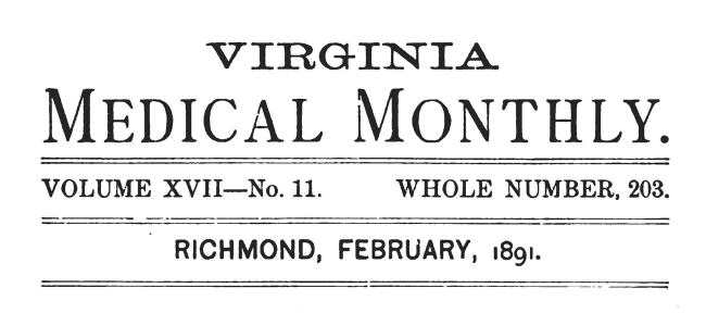 Virginia Medical Monthly Volume XVII-No.11 Whole Number, 203. Richmond, February, 1891