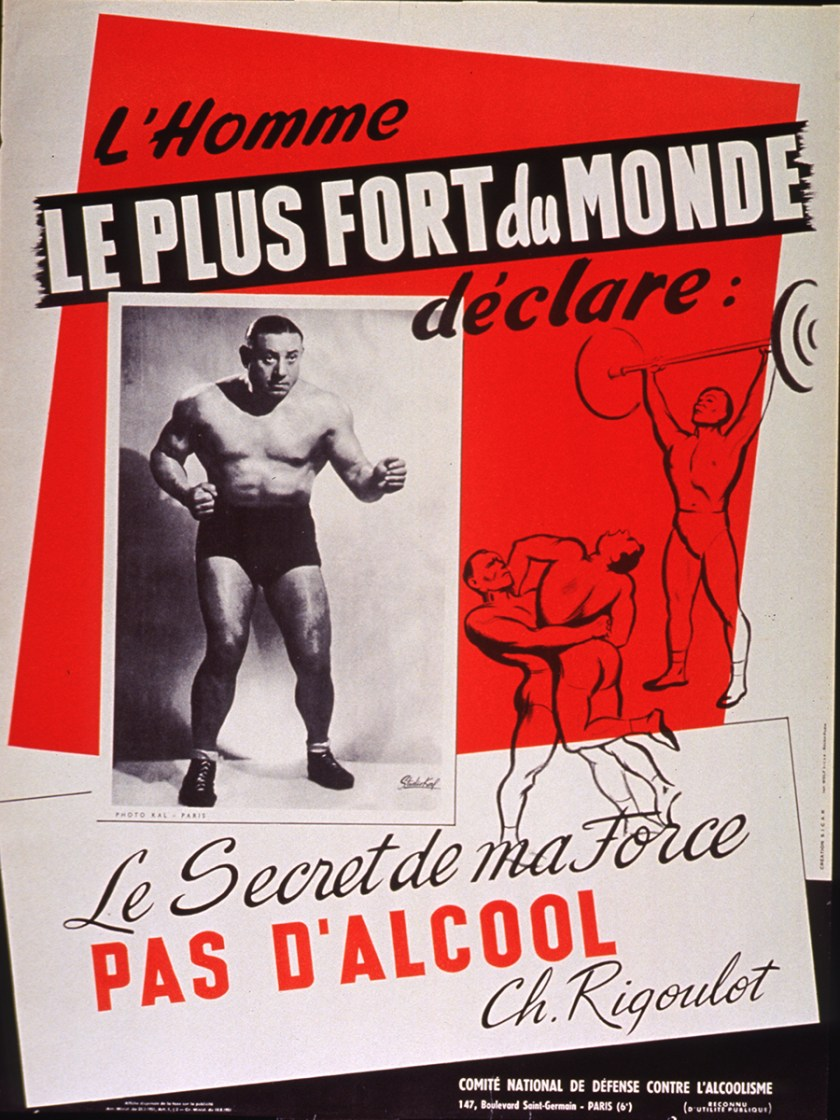 On this poster Charles Rigoulet and drawings of weight lifters and wrestlers appear with the text L'Homme le plus fort du monde declare: Le Secret de ma Force Pas D'Alcool.