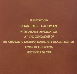 Presented to Charles R. Lachman with deepest appreciation at the dedication of the Charles R. Lachman Community Health Center Lenox Hill Hospital September 20, 1966.