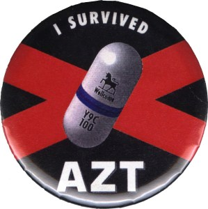 "Image of a pin-back button that says, ""I survived AZT"""