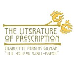 """The Literature of Prescription: Charlott Perkins Gilman and """"The Yellow Wall-paper"""""""