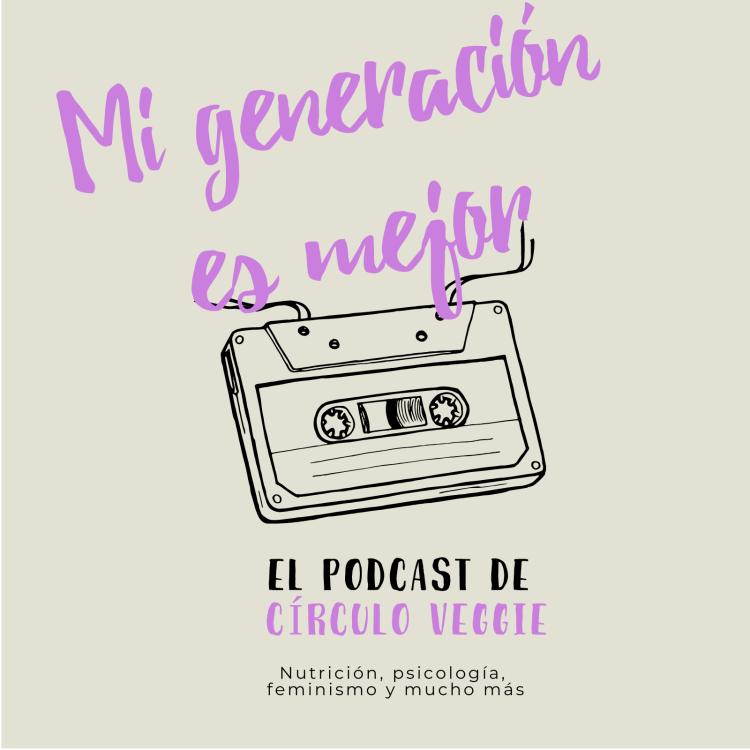 Cinta de casete con el texto Mi generación es mejor el podcast de Círculo Veggie.