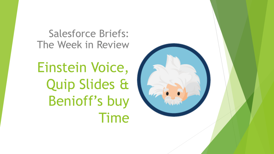 Salesforce Briefs - Einstein Voice, Quip Slides & Benioff's buy