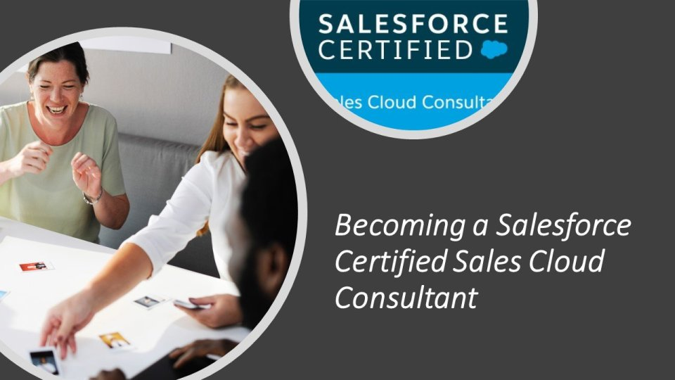 Becoming a Salesforce Certified Sales Cloud Consultant