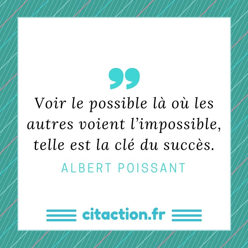 Voir le possible là où les autres voient l'impossible, telle est la clé du succès.