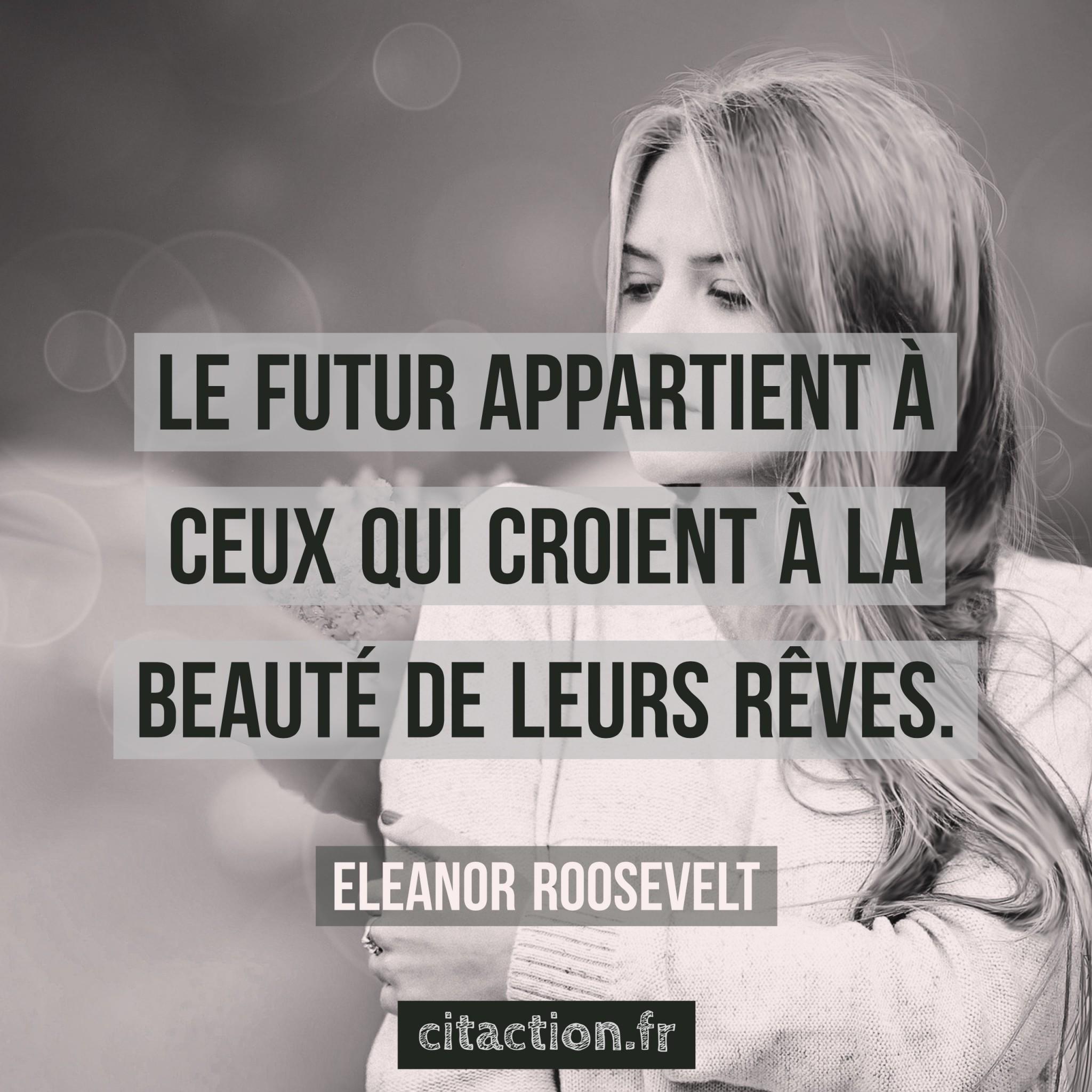 Le futur appartient à ceux qui croient à la beauté de leurs rêves.