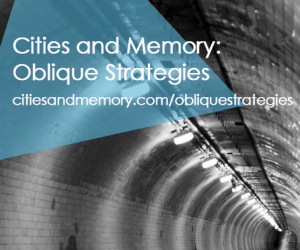 Cities and Memory: Oblique Strategies