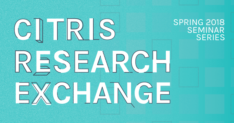 CITRIS Research Exchange - Spring 2018
