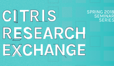 Announcing the Spring 2018 CITRIS Research Exchange Seminar Series