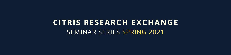 CITRIS Research Exchange - Spring 2021 - Cristina Davis, Sara-Jayne Terp, Sam Markolf