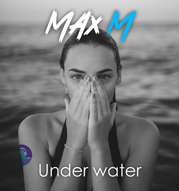 Music producer 'Max M' unleashes a catchy, vibrant and warm single with the uplifting 'Under Water'