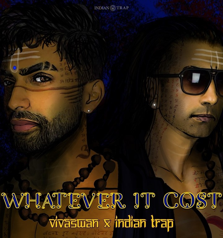 Holding the City hostage with their Infectious exotic Trap flava, 'VivaSwan & Indian Trap' unleash 'Whatever It Cost'