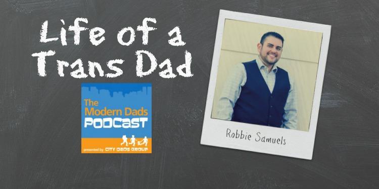 trans dad robbie samuels podcast