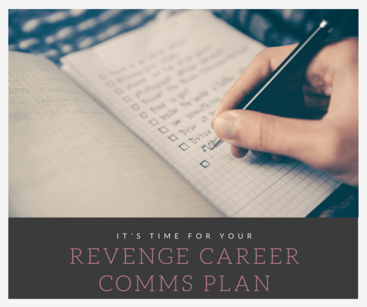 It's Time for Your Revenge Career Communications Plan