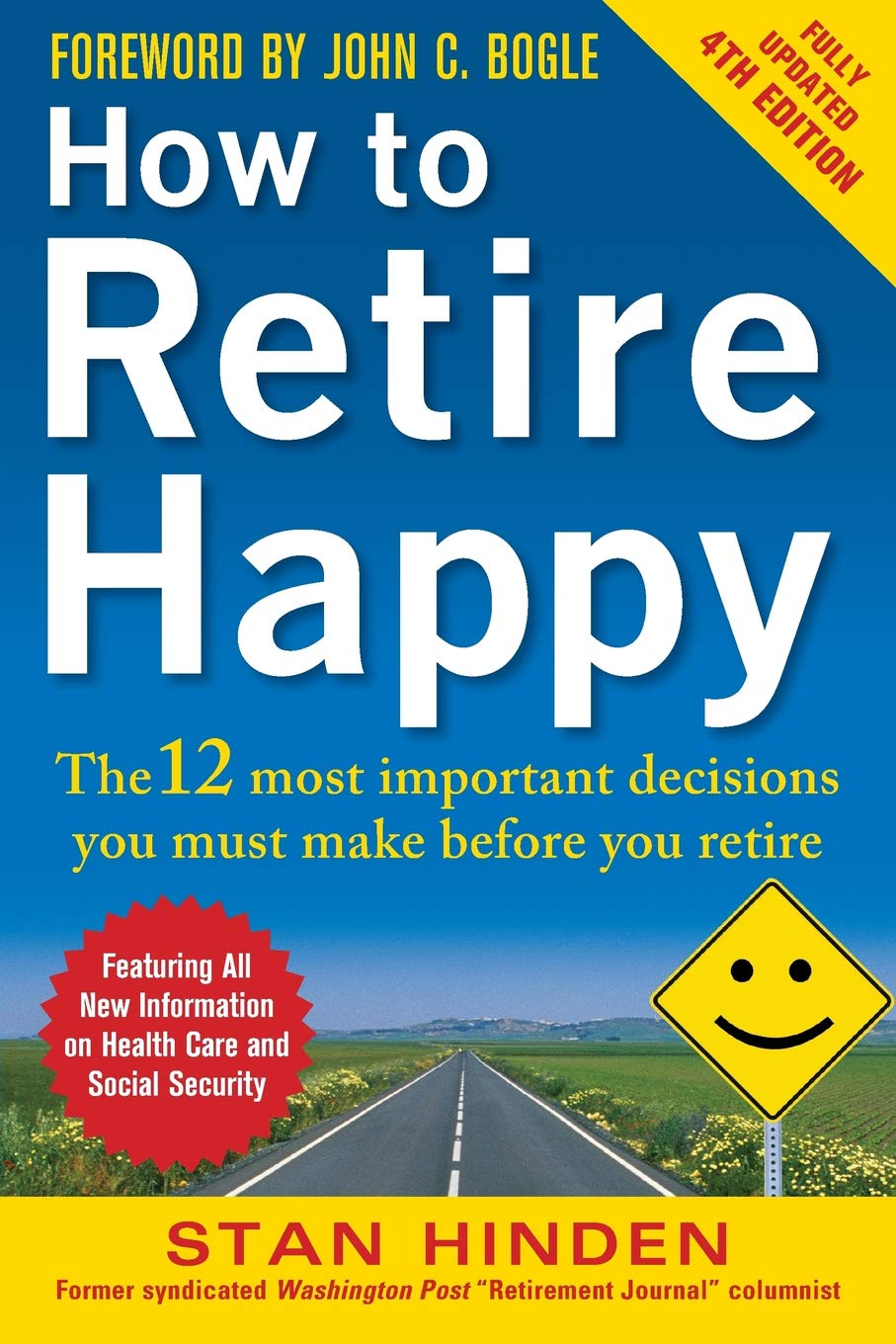 Stan Hinden - How to Retire Happy: The 12 Most Important Decisions You Must Make Before You Retire