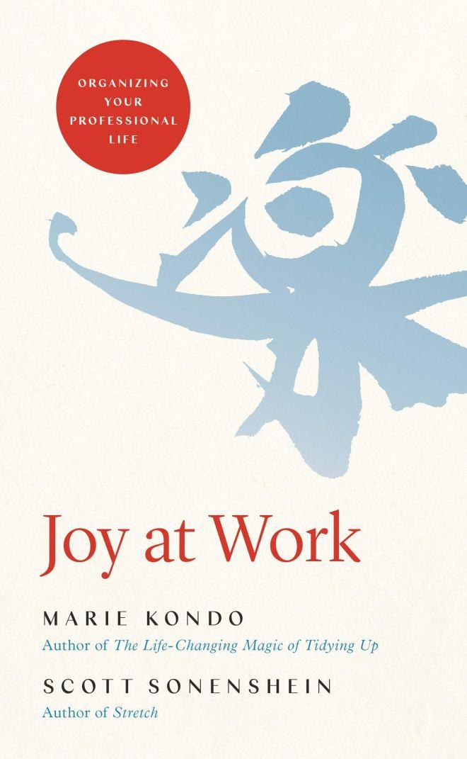 Marie Kondo in Scott Sonenshein, Joy at Work: Organizing Your Professional Life