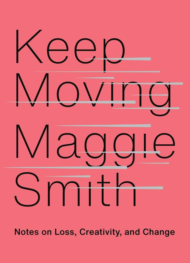 Maggie Smith: Keep moving - Notes on Loss, Creativity and Change