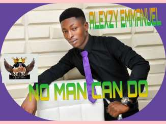Alexzy Emmanuel – No Man Can Do