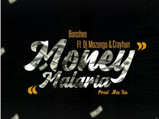 Banshee ft. DJ Mozanga Crayhun – Money Malaria