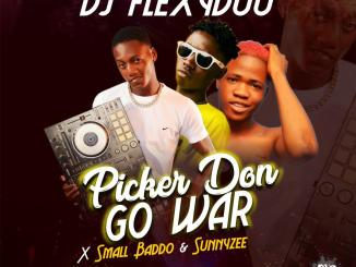 DJ Flexyduu x Small Baddo x Sunnyzee – Picker Don Go War