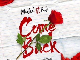Medikal ft. KiDi – Come Back