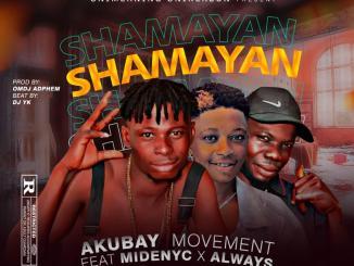Akubay Movement ft. Midenyc x Always – Shamayan