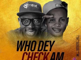 DTop 4 E 1 – Who Dey Check Am