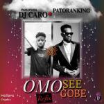 DJ Caro ft. Patoranking — Omo See Gobe (Refix)