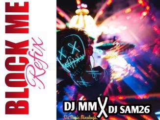 DJ MM ft. DJ Sam 26 — Block Me Refix