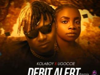 Kolaboy – Debit Alert Remix ft. Ugoccie