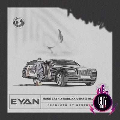 Make Cash ft. Dablixx Oshaa Oluwacoded — Eyan