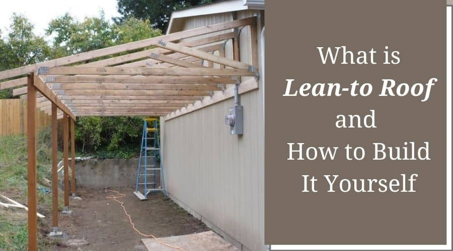What is Lean-to Roof and How to Build It Yourself