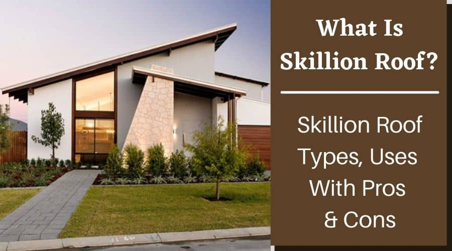 What Is Skillion Roof - Types, Uses, Advantages & Disadvantages