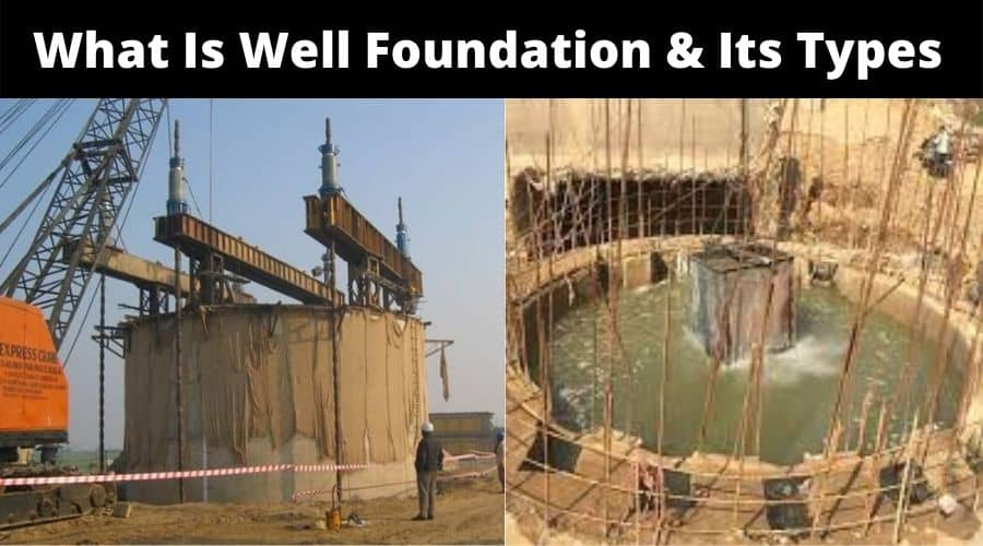 What Is Well Foundation | Well Foundation Construction | Types of Well Foundation | Component of Well Foundation | Sinking of Well Foundation