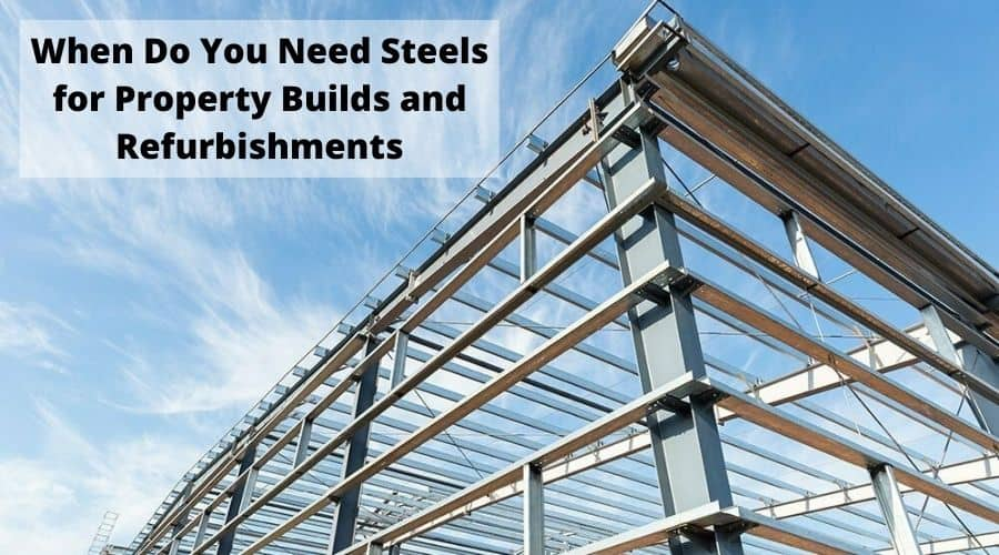 When Do You Need Steels for Property Builds and Refurbishments?