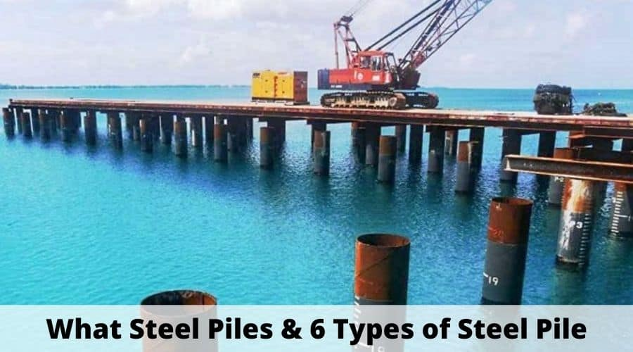 What Are Steel Piles | 4 Types of Steel Piles | Corrosion of Steel Piles Steel | Advantages and Disadvantages of Steel Piles Foundation