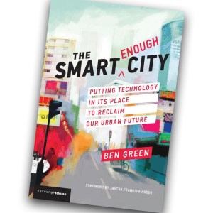 The Smart Enough City - Ben Green