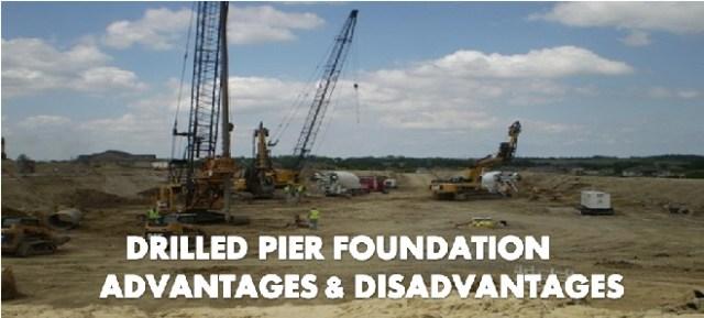 drilled pier foundation - advantages and disadvantages