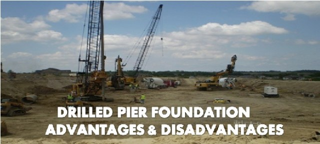 drilled pier foundation - advantages and disadvantages