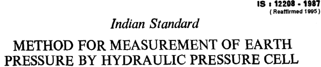 IS 12208 1987 INDIAN STANDARD METHOD FOR MEASUREMENT OF EARTH PREASURE BY HYDRAULIC PRESSURE CELL