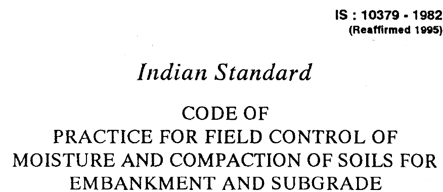 IS 10379-1982 INDIAN STANDARD CODE OF PRACTICE FOR FIELD CONTROL OF MOISTURE AND COMPACTION OF SOILS FOR EMBANKMENT AND SUBGRADE