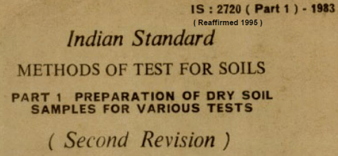 IS-2720 (part 1)-1983 INDIAN STANDARD METHODS OF TEST FOR SOILS PART-1 PREPARATION OF DRY SOIL SAMPLE FOR VARIOUS TESTS